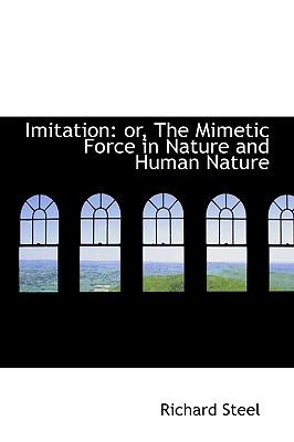 Imitation: Or, the Mimetic Force in Nature and Human Nature - Steel, Richard