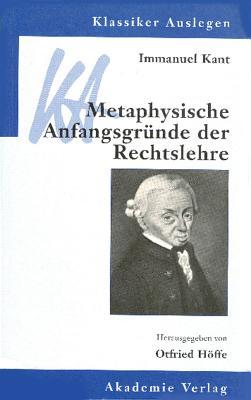 Immanuel Kant: Metaphysische Anfangsgrunde Der Rechtslehre - Hoffe, Otfried (Editor)