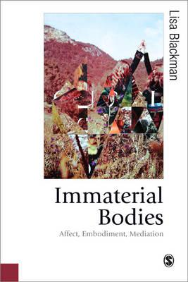 Immaterial Bodies: Affect, Embodiment, Mediation - Blackman, Lisa