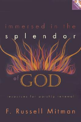 Immersed in the Splendor of God: Resources for Worship Renewal - Mitman, F Russell
