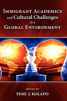 Immigrant Academics and Cultural Challenges in a Global Environment - Kolapo, Femi James (Editor)