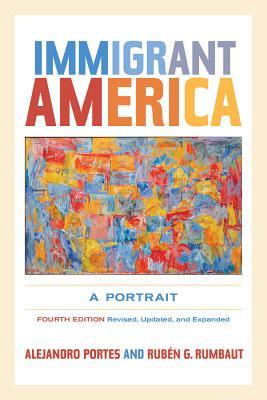 Immigrant America: A Portrait - Portes, Alejandro, and Rumbaut, Ruben G.