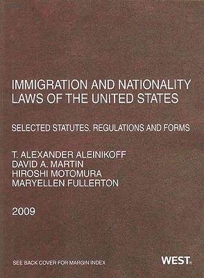 Immigration and Nationality Laws of the United States: Selected Statutes, Regulations and Forms - Aleinikoff, Thomas Alexander (Selected by), and Martin, David A (Selected by), and Motomura, Hiroshi (Selected by)
