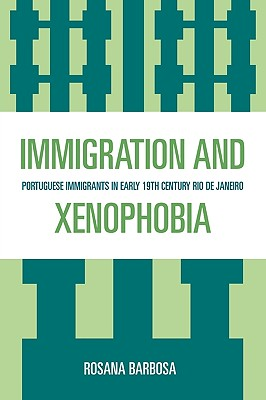 Immigration and Xenophobia: Portuguese Immigrants in Early 19th Century Rio de Janeiro - Barbosa, Rosana