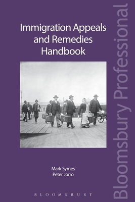 Immigration Appeals and Remedies Handbook - Symes, Mark, and Jorro, Peter