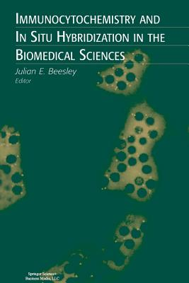 Immunocytochemistry and in Situ Hybridization in the Biomedical Sciences - Beesley, Julian E (Editor)