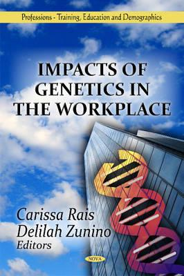 Impacts of Genetics in the Workplace - Rais, Carissa (Editor), and Zunino, Delilah (Editor)