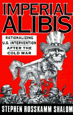 Imperial Alibis: Rationalizing U.S. Intervention After the Cold War - Shalom, Stephen Rosskamm