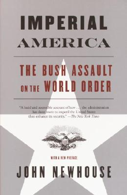 Imperial America: The Bush Assault on World Order - Newhouse, John