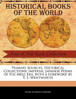 Imperial Japanese Poems of the Meiji Era - Lombard, Frank Alanson, and Wentworth, T S (Foreword by)