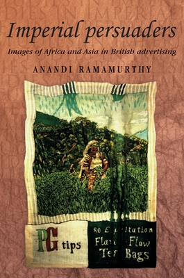 Imperial Persuaders: Images of Africa and Asia in British Advertising - Ramamurthy, Anandi