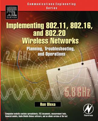 Implementing 802.11, 802.16, and 802.20 Wireless Networks: Planning, Troubleshooting, and Operations - Olexa, Ron