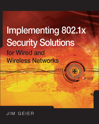 Implementing 802.1X Security Solutions for Wired and Wireless Networks - Geier, Jim