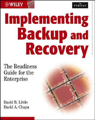 Implementing Backup and Recovery: The Readiness Guide for the Enterprise - Little, David B
