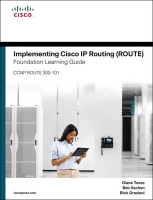Implementing Cisco IP Routing (Route) Foundation Learning Guide: (Ccnp Route 300-101) - Teare, Diane