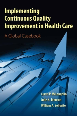Implementing Continuous Quality Improvements in Health Care - McLaughlin, Curtis P, and Johnson, Julie K, and Sollecito, William A