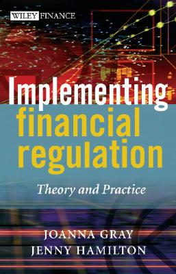Implementing Financial Regulation: Theory and Practice - Gray, Joanna