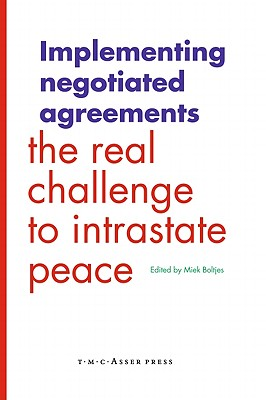 Implementing Negotiated Agreements: The Real Challenge to Intrastate Peace - Boltjes, Miek (Editor)