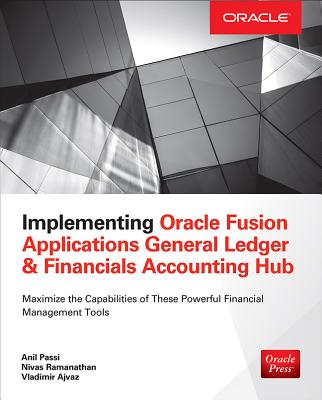 Implementing Oracle Fusion General Ledger and Oracle Fusion Accounting Hub - Passi, Anil, and Ramanathan, Nivas, and Ajvaz, Vladimir