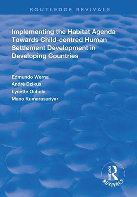 Implementing the Habit Agenda: Towards Child-centred Human Settlement Development in Developing Countries - Werna, Edmundo, and Dzikus, Andre, and Ochola, Lynette