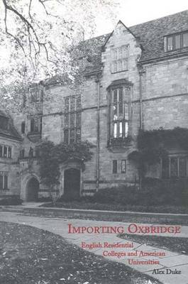 Importing Oxbridge: English Residential Colleges and American Universities - Duke, Alex, Mr.