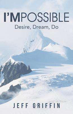 I'mpossible: Desire, Dream, Do - Griffin, Jeff