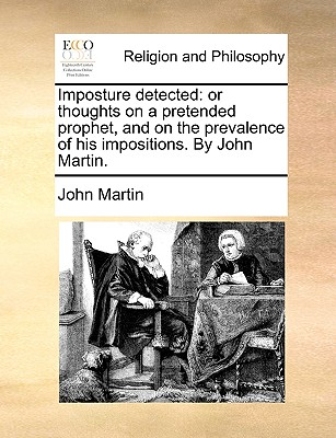 Imposture Detected: Or Thoughts on a Pretended Prophet, and on the Prevalence of His Impositions. by John Martin. - Martin, John