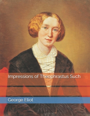 Impressions of Theophrastus Such - Eliot, George