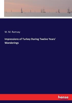 Impressions of Turkey During Twelve Years' Wanderings - Ramsay, W M