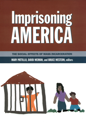 Imprisoning America: The Social Effects of Mass Incarceration - Pattillo, Mary (Editor), and Western, Bruce (Editor), and Weiman, David (Editor)