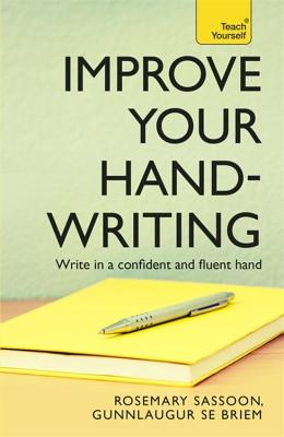 Improve Your Handwriting: Learn to write in a confident and fluent hand: the writing classic for adult learners and calligraphy enthusiasts - Sassoon, Rosemary, and Briem, G S E