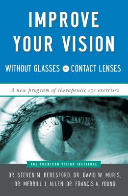 Improve Your Vision Without Glasses or Contact Lenses - Muris, David W, Dr., and Allen, Merril J, Dr., and Young, Francis A, Dr.