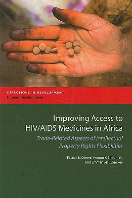 Improving Access to Hiv/AIDS Medicines in Africa: Trade-Related Aspects of Intellectual Property Rights Flexibilities - Osewe, Patrick Lumumba, and Nkrumah, Yvonne K, and Sackey, Emmanuel