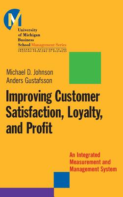 Improving Customer Satisfaction, Loyalty, and Profit: An Integrated Measurement and Management System - Johnson, Matthew D, and Gustafsson, Anders
