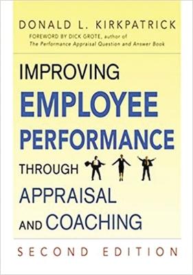 Improving Employee Performance Through Appraisal and Coaching - Kirkpatrick, Donald L, Ph.D.
