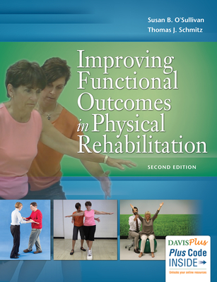 Improving Functional Outcomes in Physical Rehabilitation - O'Sullivan, Susan B, PT, Edd, and Schmitz, Thomas J