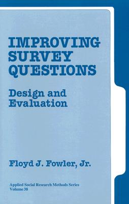 Improving Survey Questions: Design and Evaluation - Fowler, Floyd J