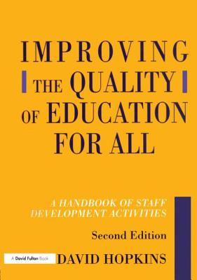 Improving the Quality of Education for All: A Handbook of Staff Development Activities - Hopkins, David