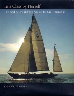 In a Class by Herself: The Yawl Bolero and the Passion for Craftsmanship - Rousmaniere, John