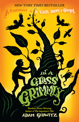 In a Glass Grimmly: A Companion to a Tale Dark & Grimm - Gidwitz, Adam
