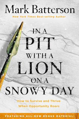 In a Pit with a Lion on a Snowy Day: How to Survive and Thrive When Opportunity Roars - Batterson, Mark
