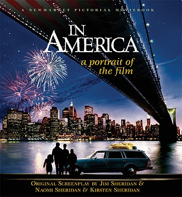 In America: A Portrait of the Film - Sheridan, Naomi (Screenwriter), and Sheridan, Kirsten (Screenwriter), and Sheridan, Jim (Screenwriter)
