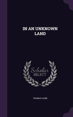 In an Unknown Land - Gann, Thomas