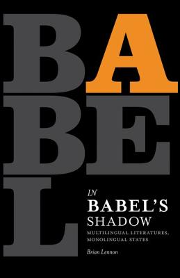 In Babel's Shadow: Multilingual Literatures, Monolingual States - Lennon, Brian