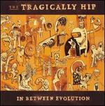 In Between Evolution - The Tragically Hip
