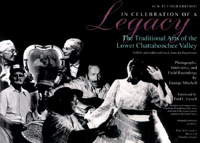 In Celebration of a Legacy: The Traditional Arts of the Lower Chattahoochee Valley - Mitchell, George, Senator, and Fussell, Fred C (Foreword by)