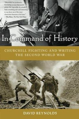 In Command of History: Churchill Fighting and Writing the Second World War - Reynolds, David, Professor