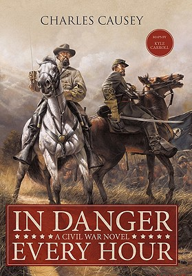 In Danger Every Hour: A Civil War Novel - Causey, Charles