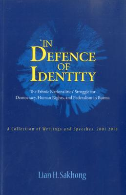 In Defence Of Identity: The Ethnic Nationalities Struggle For Democracy, Human Rights And Federation In Burma - Sakhong, Lian H.