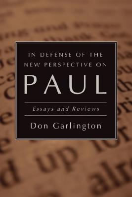 In Defense of the New Perspective on Paul: Essays and Reviews - Garlington, Don, Dr., PH.D